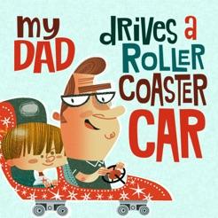 My Dad Drives a Roller Coaster Car